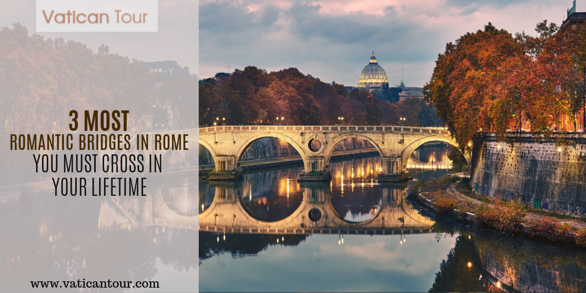 3 Most Romantic Bridges in Rome You Must Cross In Your Lifetime