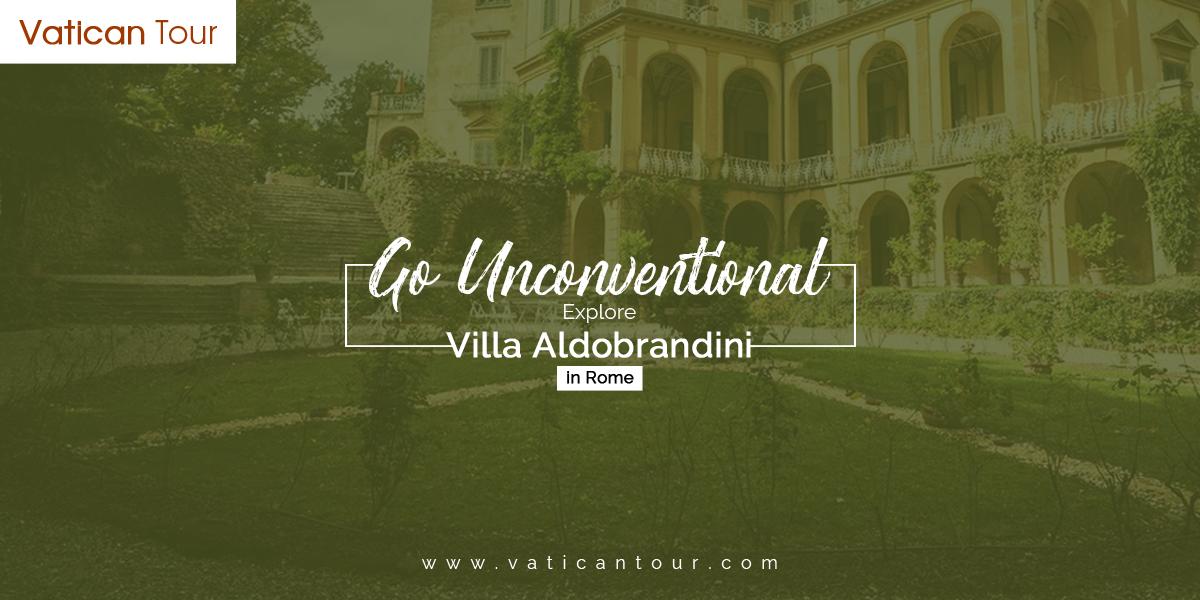 Go Unconventional: Explore Villa Aldobrandini in Rome