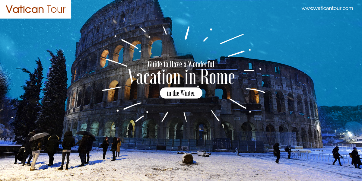 Guide to Have a Wonderful Vacation in Rome in the Winter