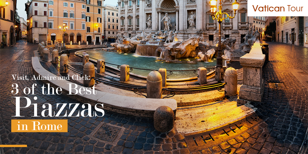 Visit, Admire and Click: 3 of the Best Piazzas in Rome