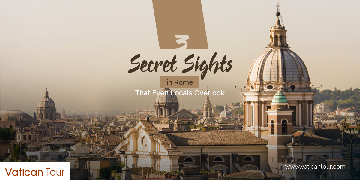 3 Secret Sights in Rome That Even Locals Overlook