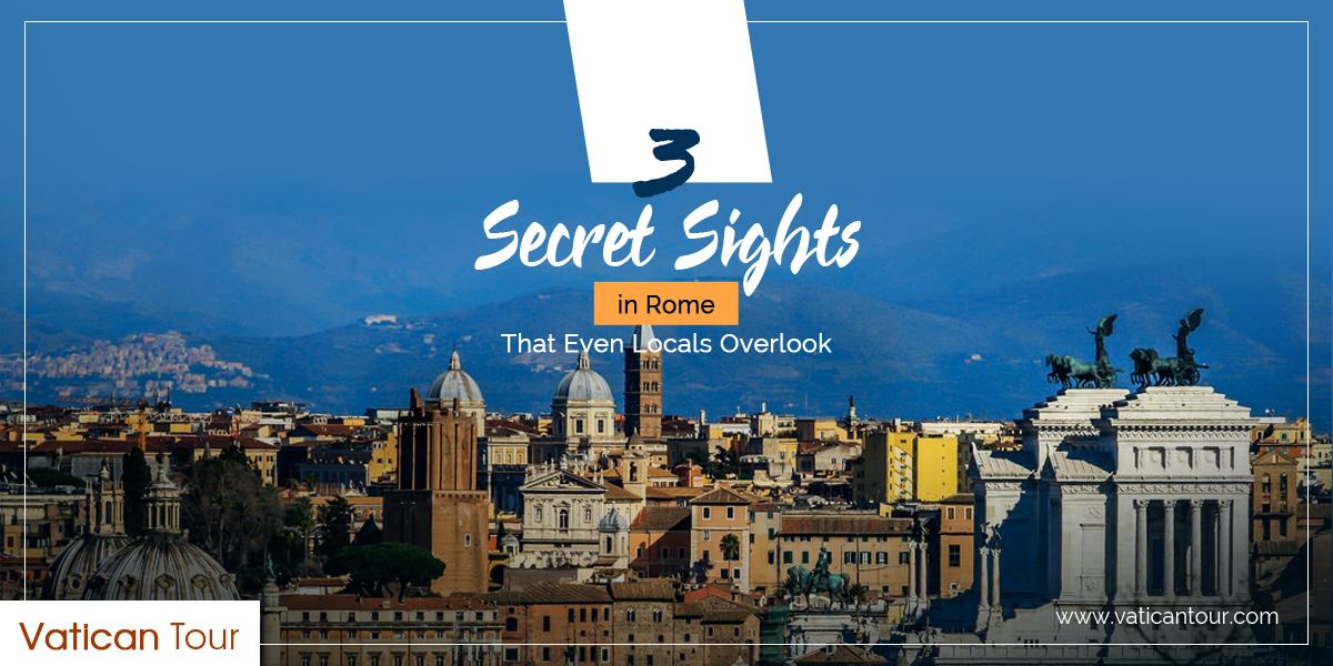 3 Secret Sights in Rome That Even Locals Overlook