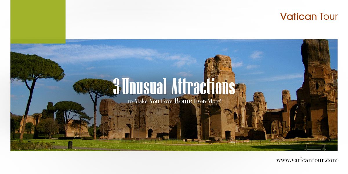 3 Unusual Attractions to Make You Love Rome Even More!