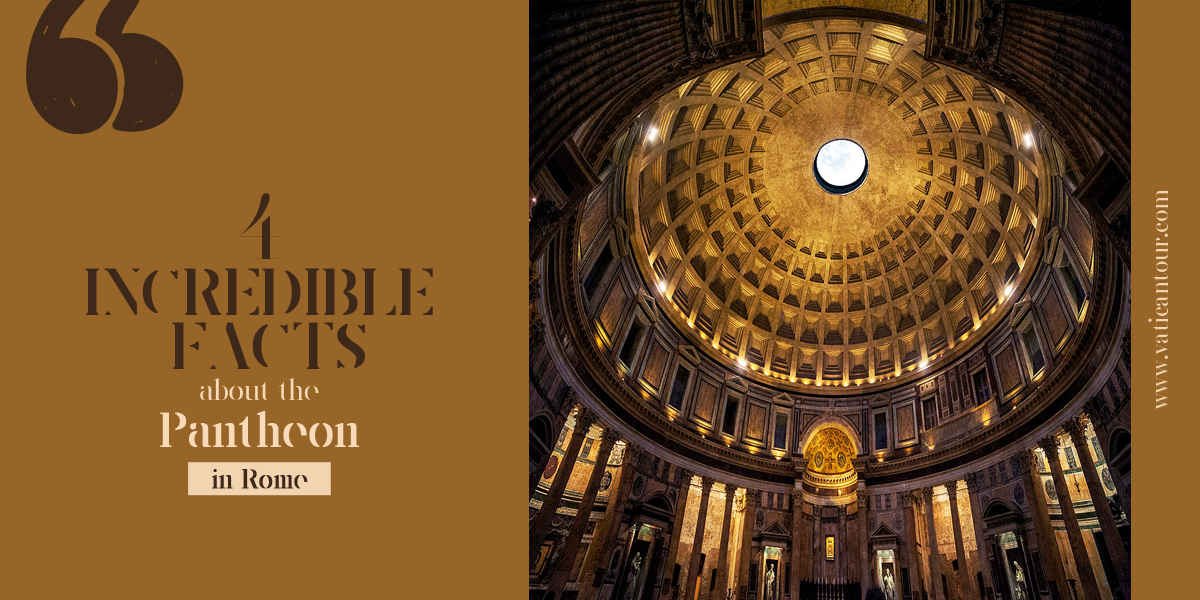 4 Incredible Facts about the Pantheon in Rome