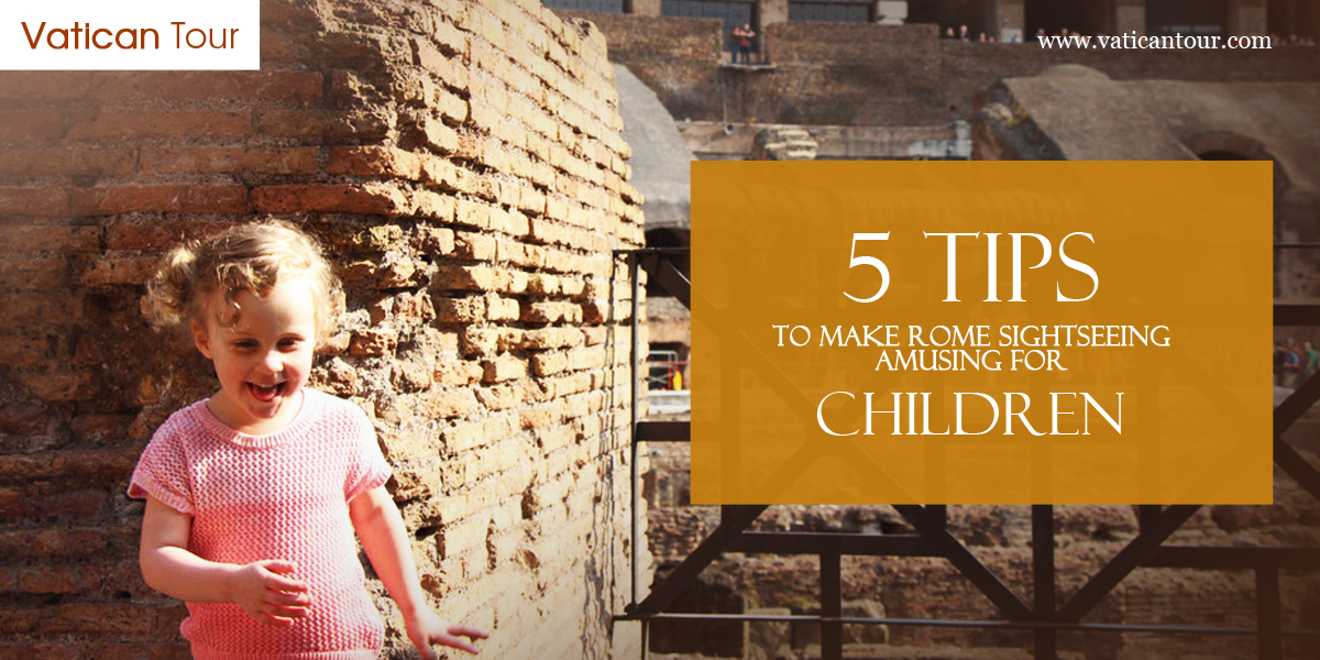 5 Tips to Make Rome Sightseeing Amusing for Children