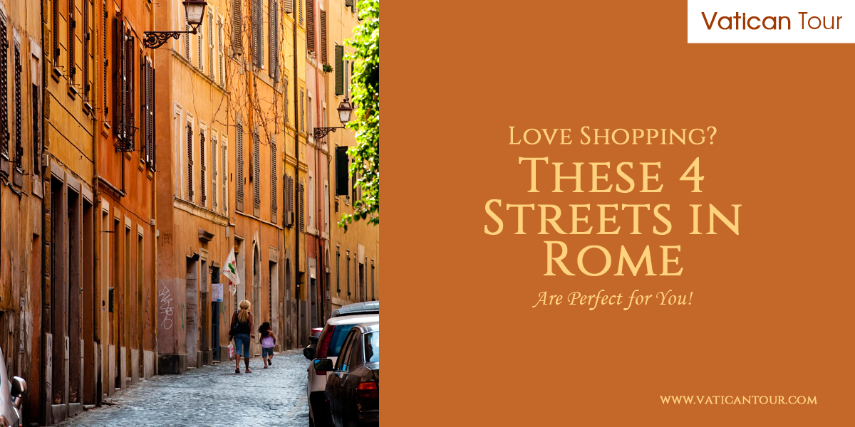Love Shopping? These 4 Streets in Rome Are Perfect for You!