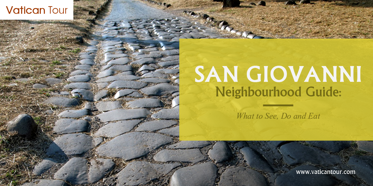 San Giovanni Neighbourhood Guide: What to See, Do and Eat