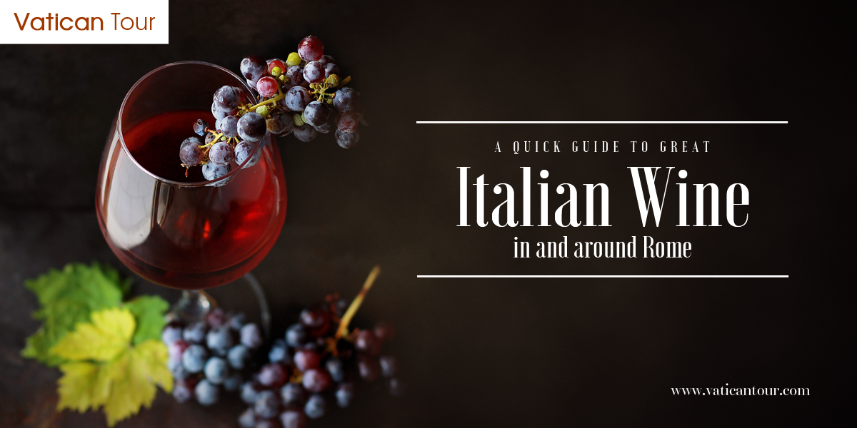 A Quick Guide to Great Italian Wine in and around Rome