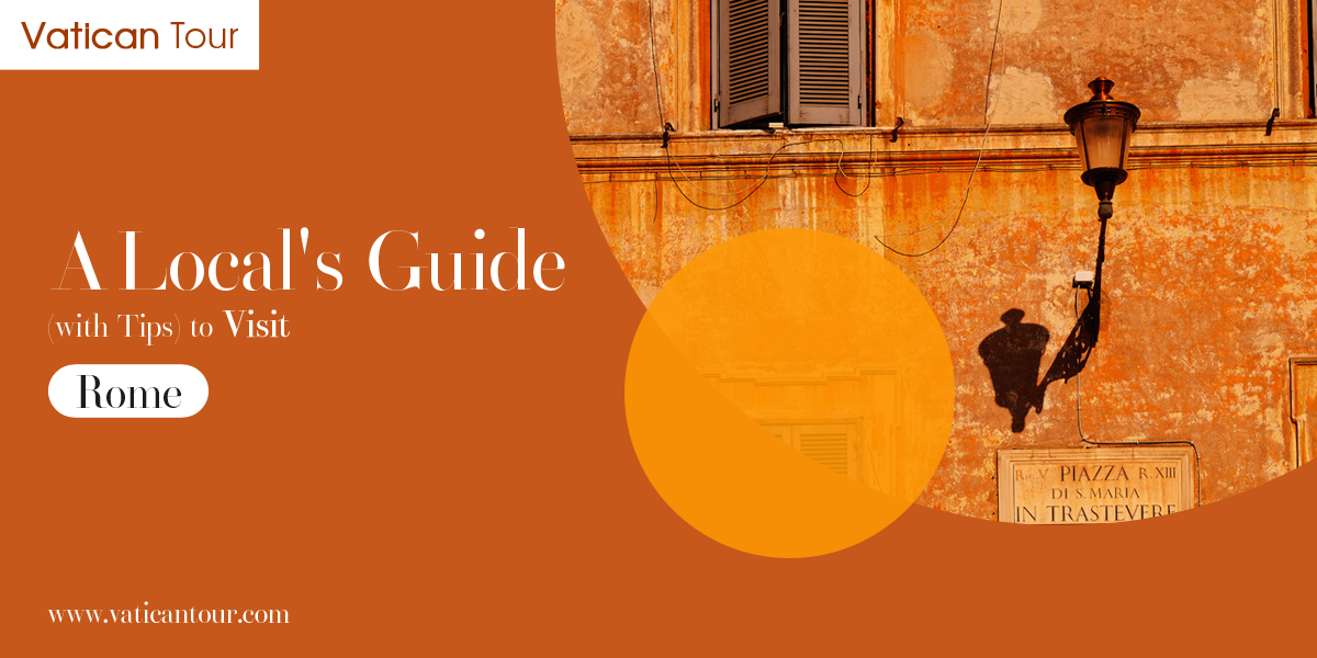 A Local's Guide (with Tips) to Visit Rome