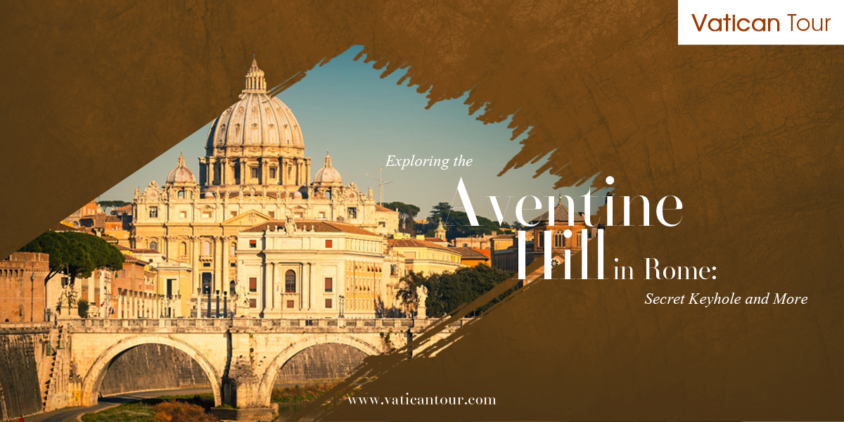 Exploring the Aventine Hill in Rome: Secret Keyhole and More
