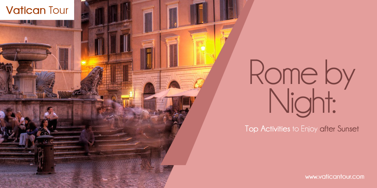 Rome by Night: Top Activities to Enjoy after Sunset