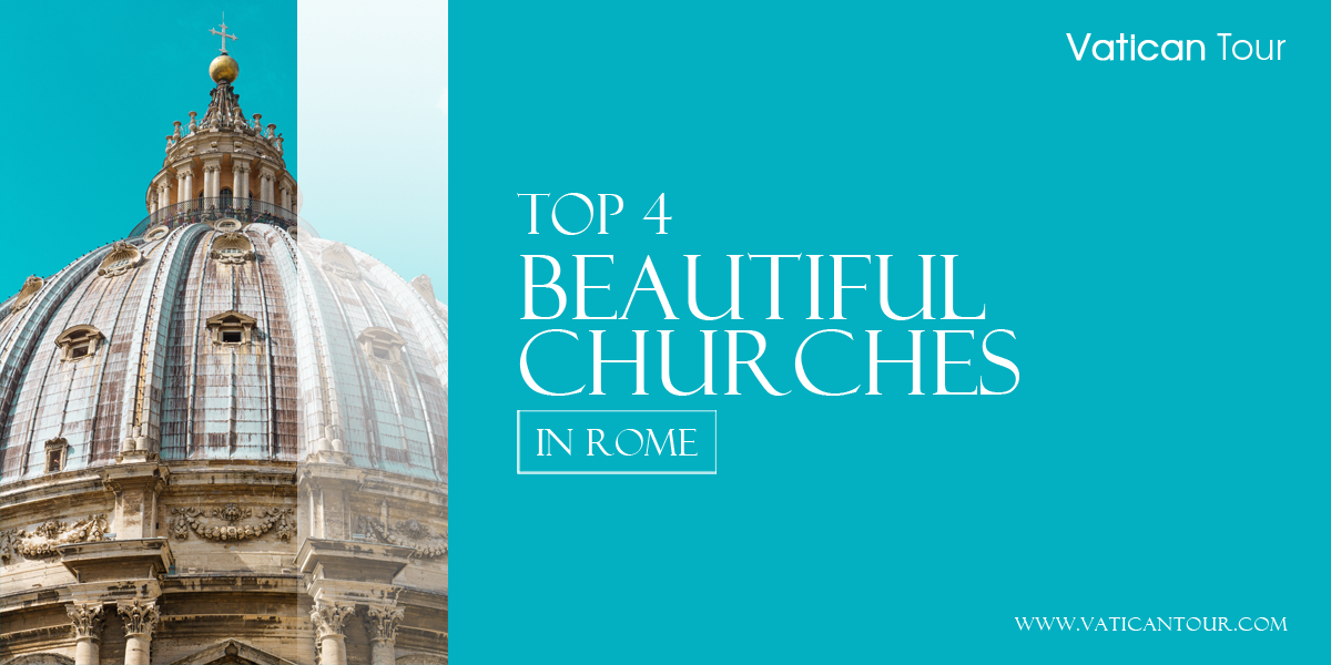 Top 4 Beautiful Churches in Rome