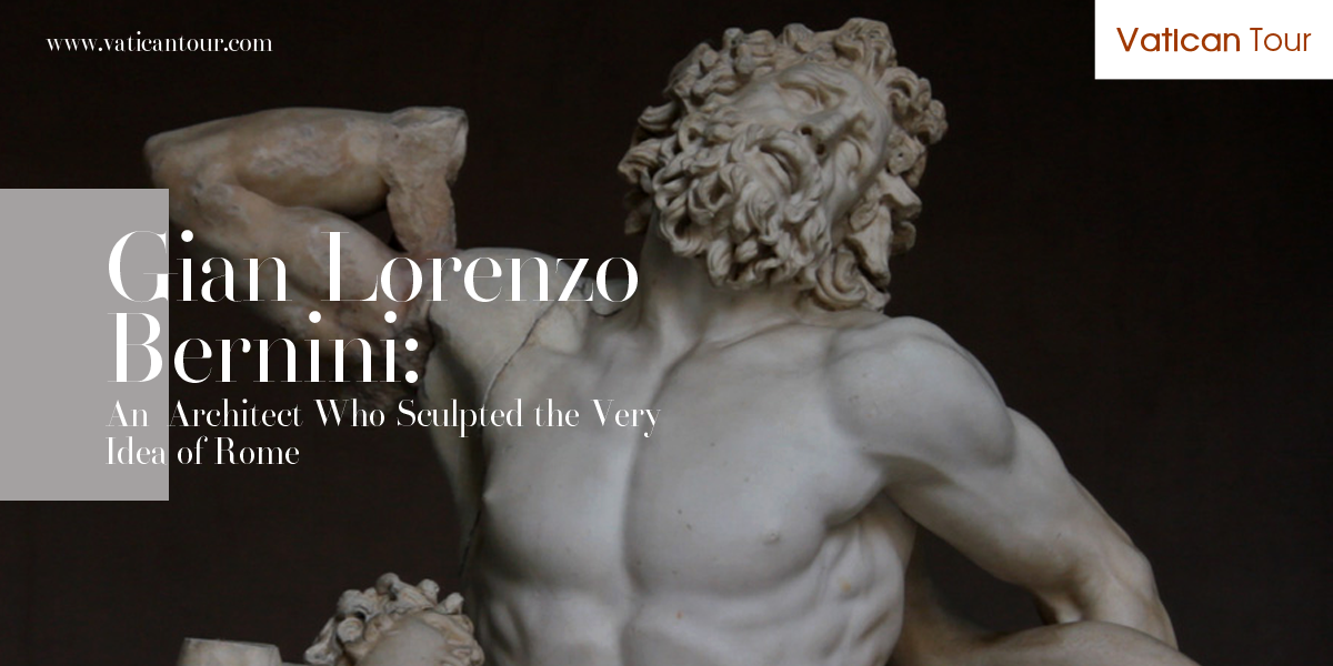 Gian Lorenzo Bernini: An Architect Who Sculpted the Very Idea of Rome