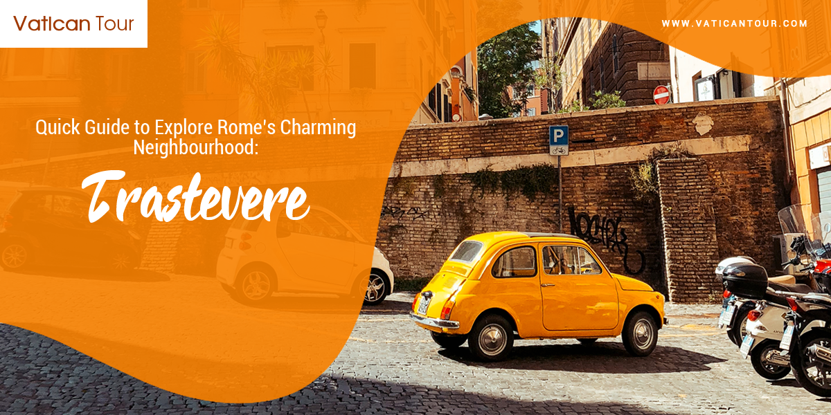 Quick Guide to Explore Rome's Charming Neighbourhood: Trastevere
