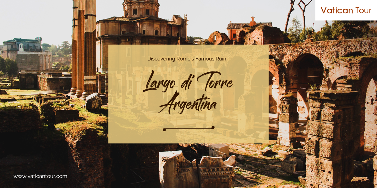 Discovering Rome's Famous Ruin - Largo di Torre Argentina
