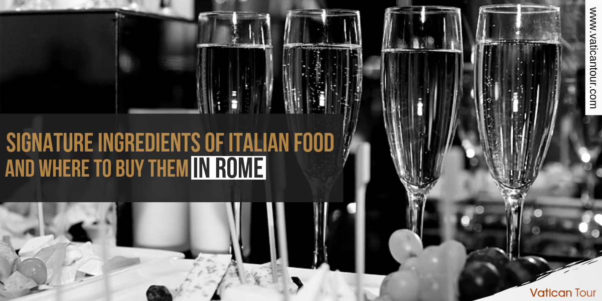 Signature Ingredients of Italian Food and Where to Buy Them in Rome