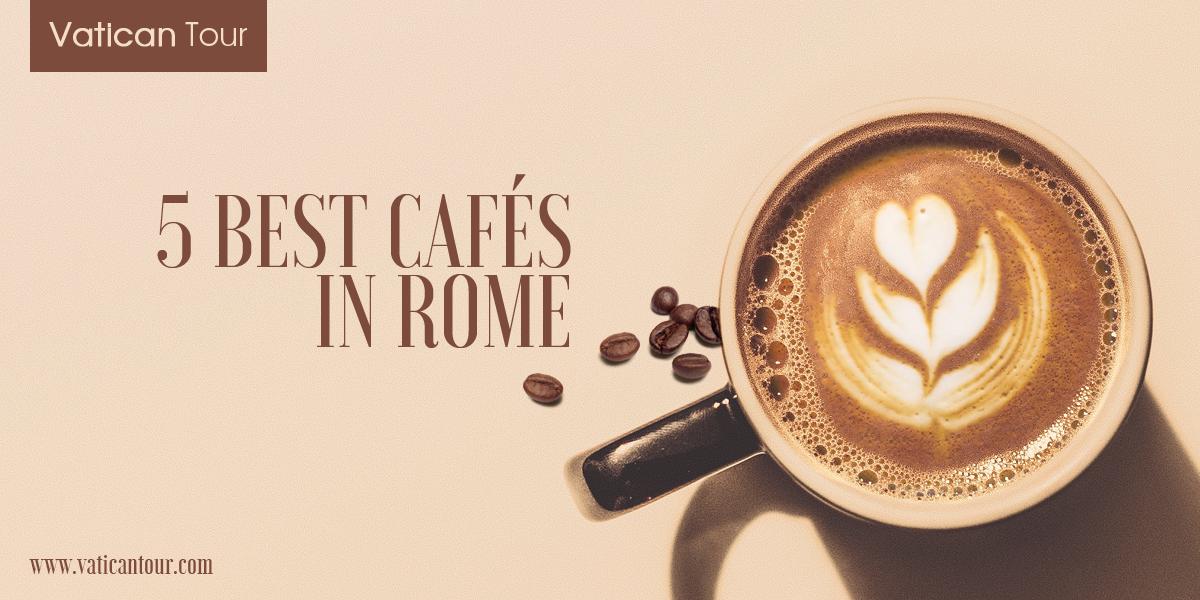 5 Best Cafés in Rome
