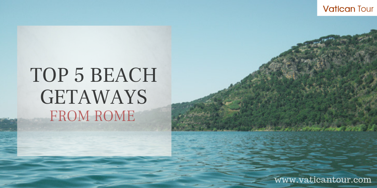 Top 5 Beach Getaways from Rome