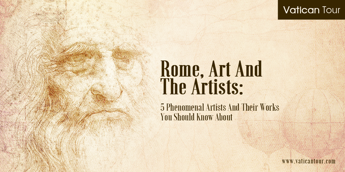 Rome, Art And The Artists: 5 Phenomenal Artists And Their Works You Should Know About