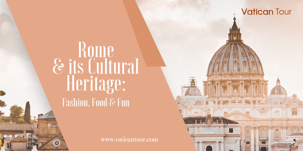 Rome and its Cultural Heritage: Fashion, Food & Fun