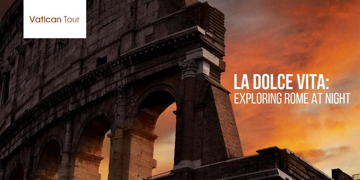 La Dolce Vita: Exploring Rome at Night