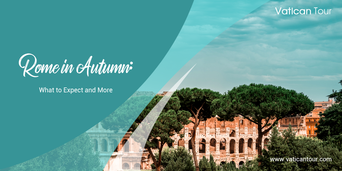 Rome in Autumn: What to Expect and More
