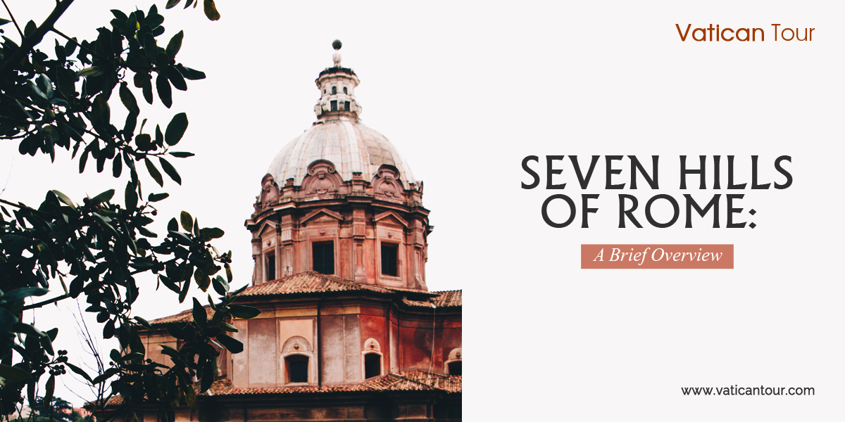 Seven Hills of Rome: A Brief Overview