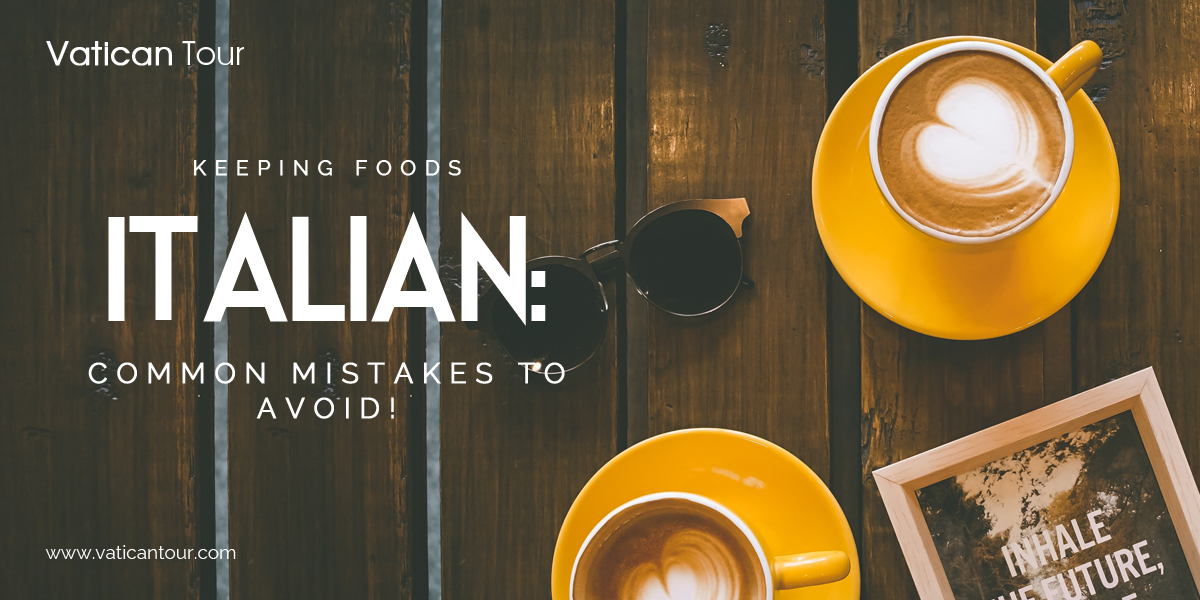 Keeping Foods Italian: Common Mistakes to Avoid!