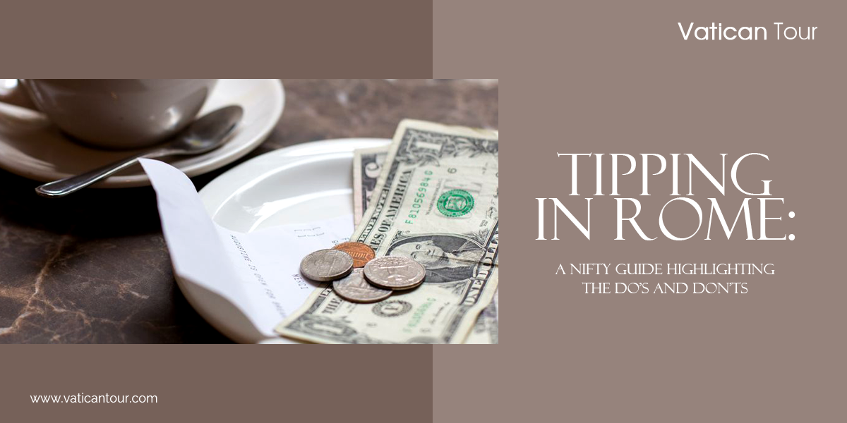 Tipping in Rome: A Nifty Guide Highlighting the Do's and Don'ts
