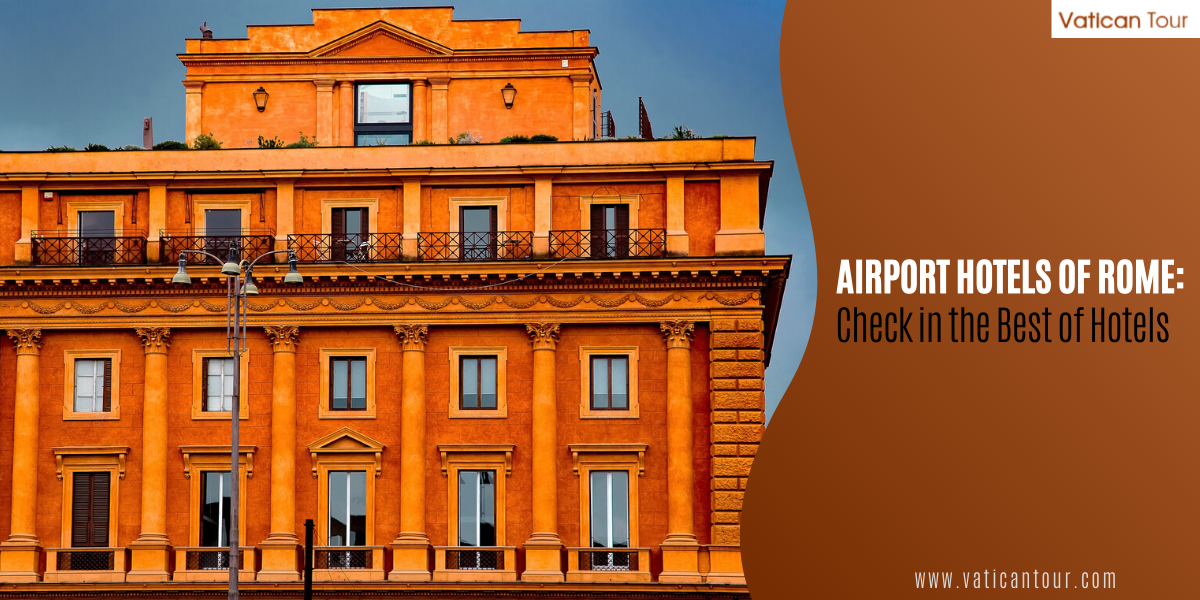 Airport Hotels of Rome: Check in the Best of Hotels
