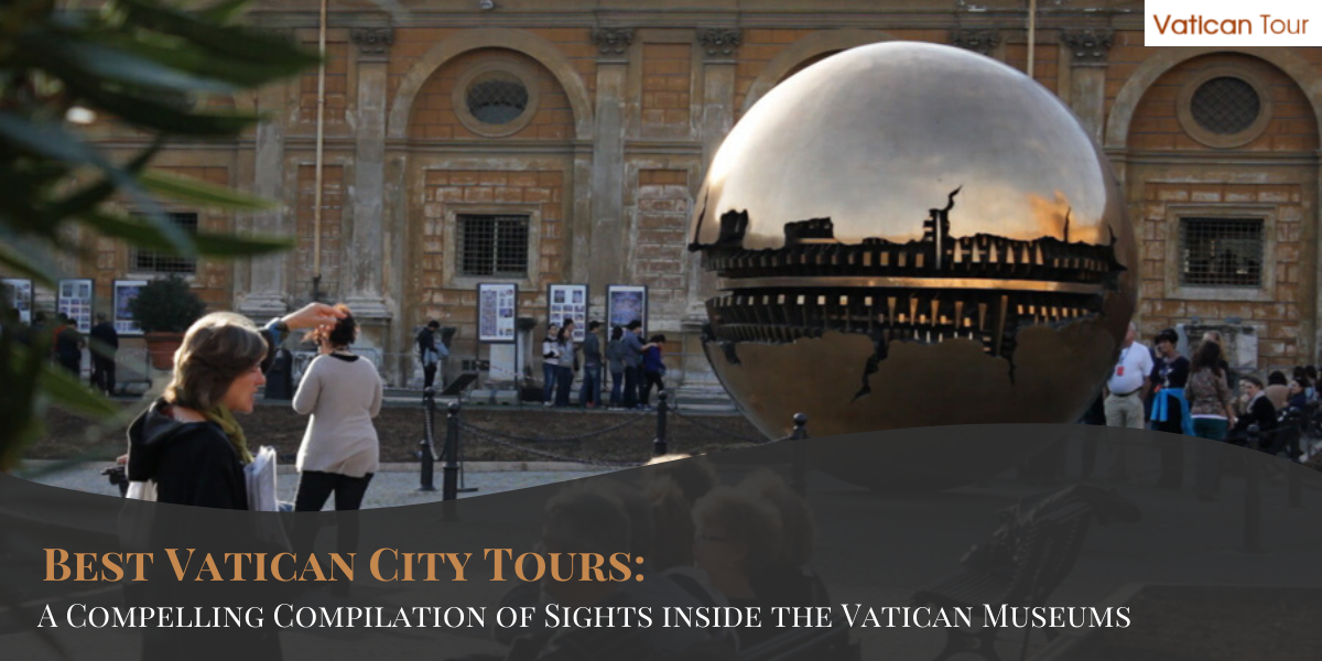 Best Vatican City Tours: A Compelling Compilation of Sights inside the Vatican Museums