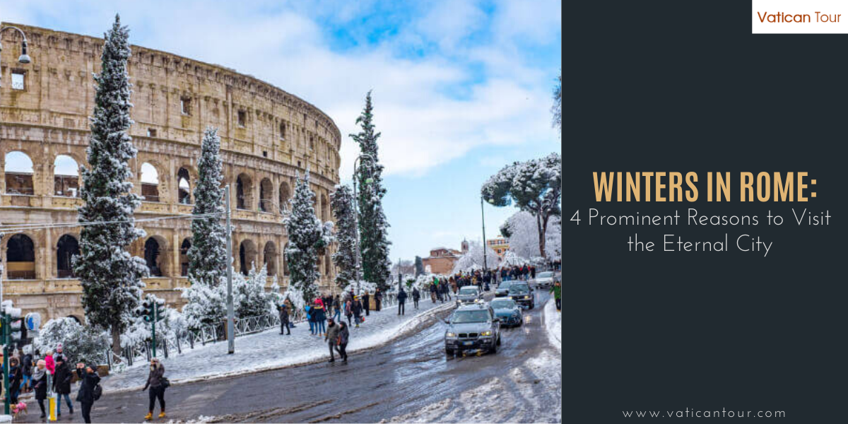 Winters in Rome: 4 Prominent Reasons to Visit the Eternal City