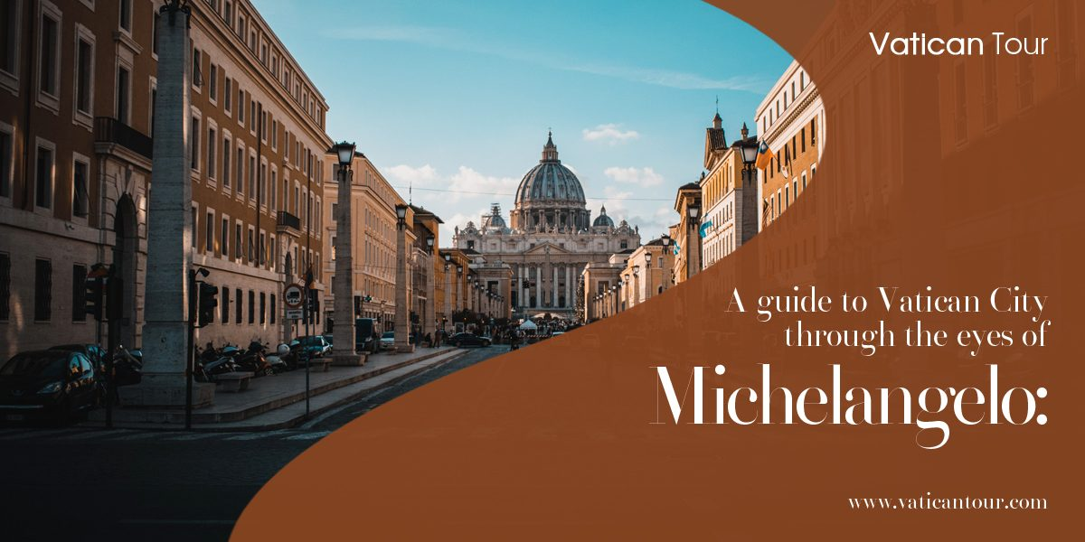 A guide to Vatican City through the eyes of Michelangelo: