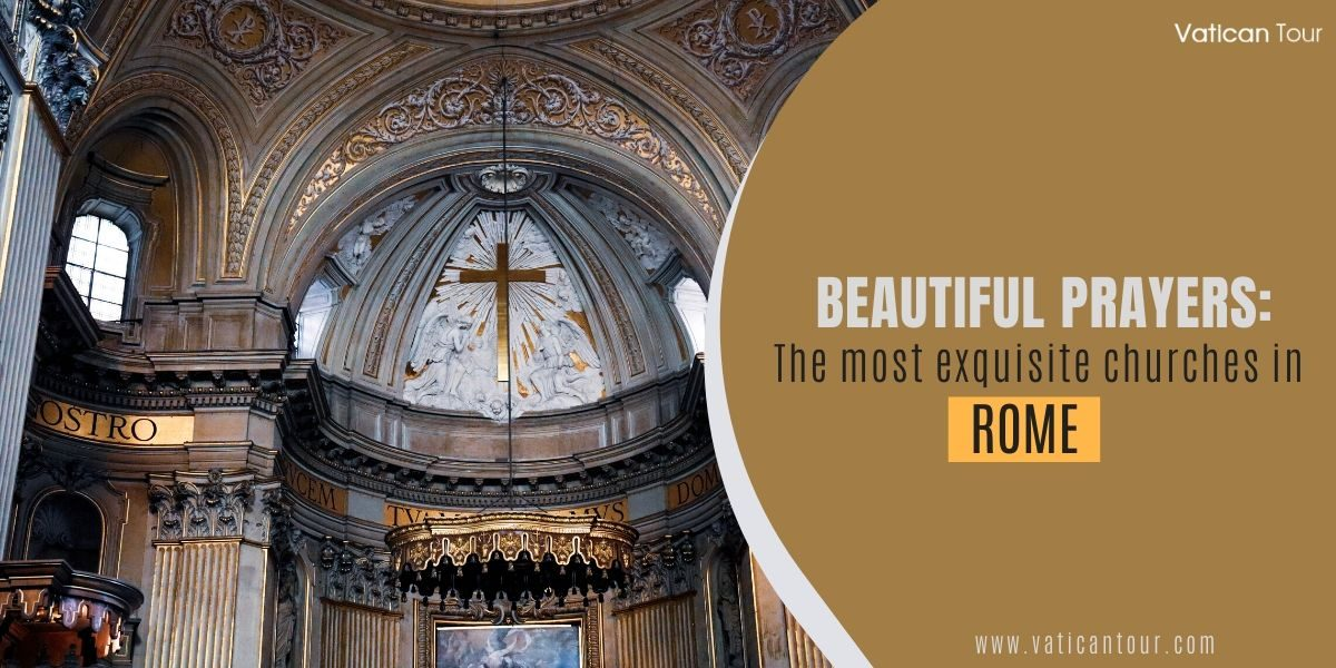 Beautiful prayers: The most exquisite churches in Rome