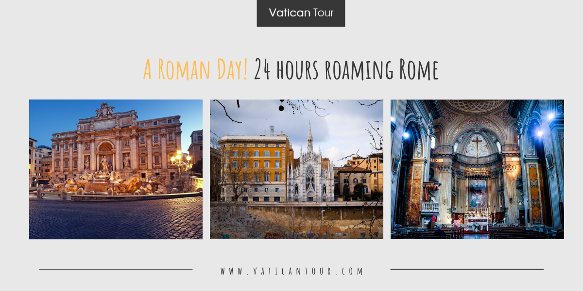 A Roman Day! 24 hours roaming Rome