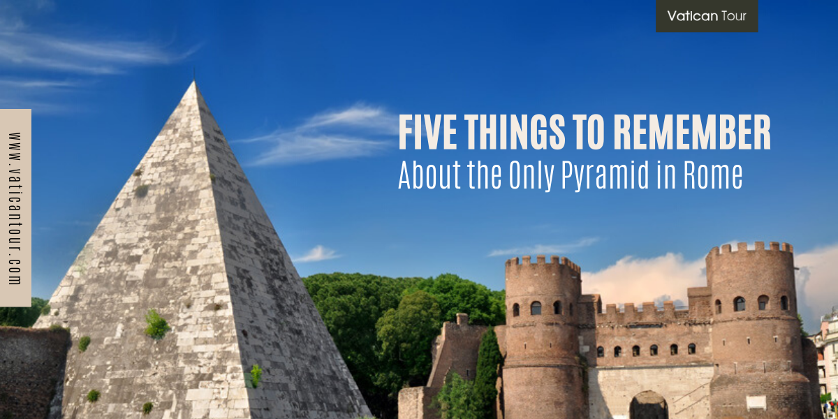 Five Things to Remember About the Only Pyramid in Rome