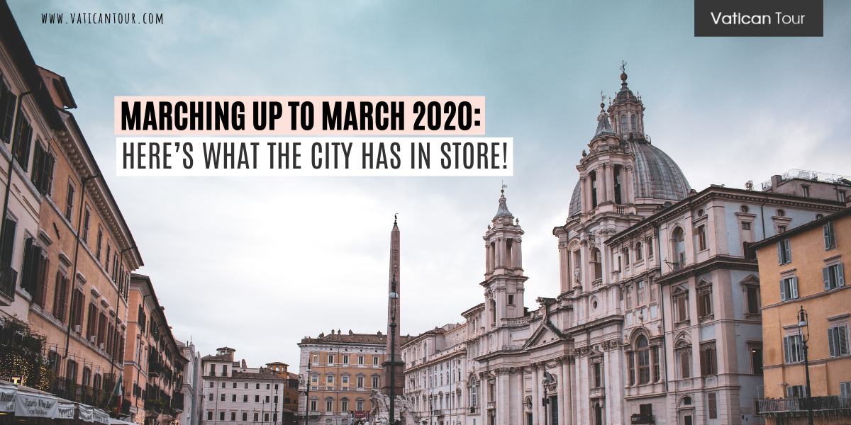 Marching up to March 2020: Here's What Rome Has in Store!
