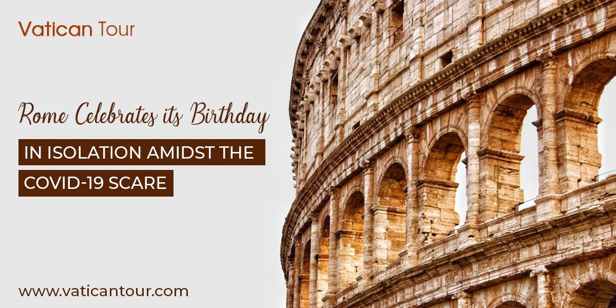 Rome Celebrates its Birthday in Isolation Amidst the COVID-19 Scare