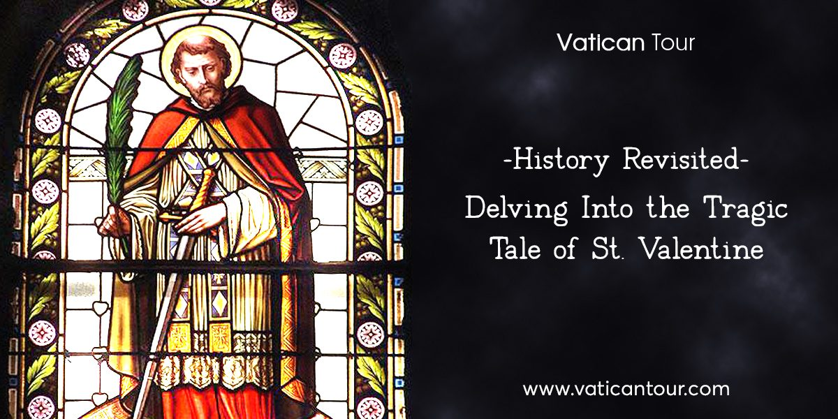 History Revisited – Delving Into the Tragic Tale of St. Valentine