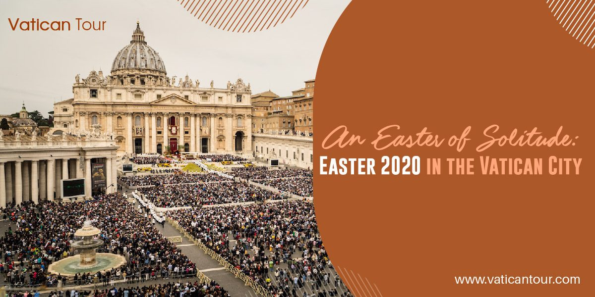 An Easter of Solitude: Easter 2020 in the Vatican City