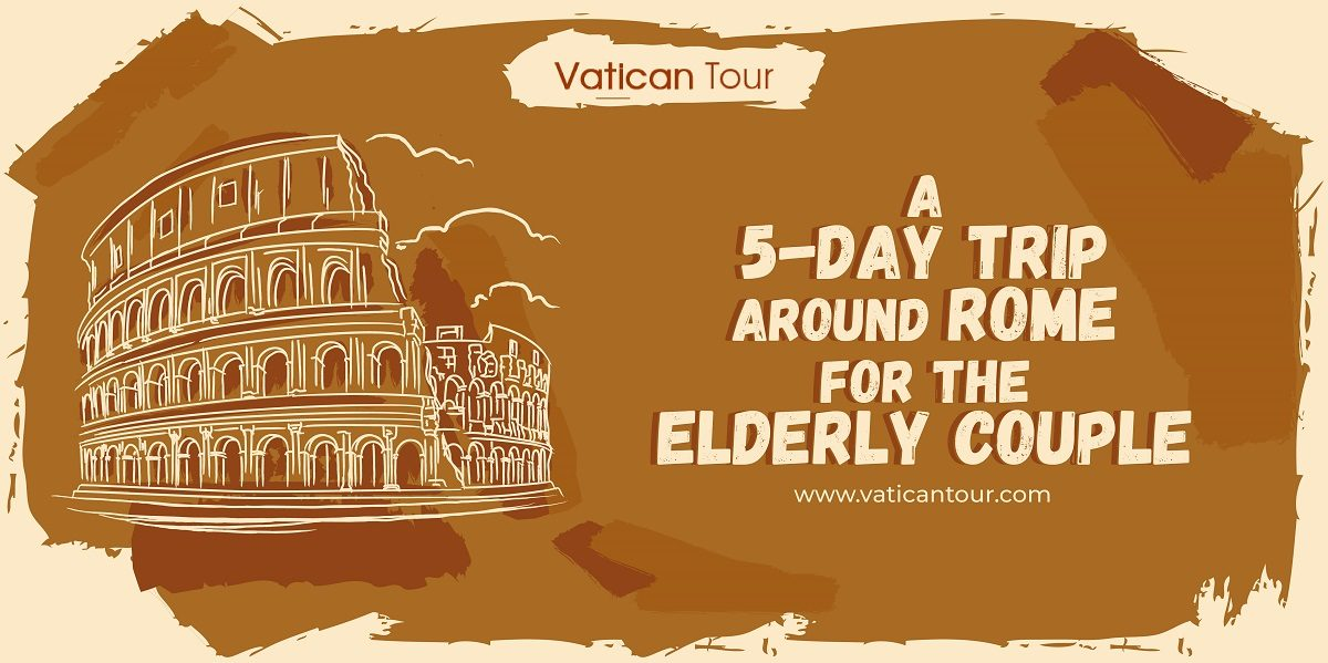 A 5-Day Trip Around Rome for the Elderly Couple