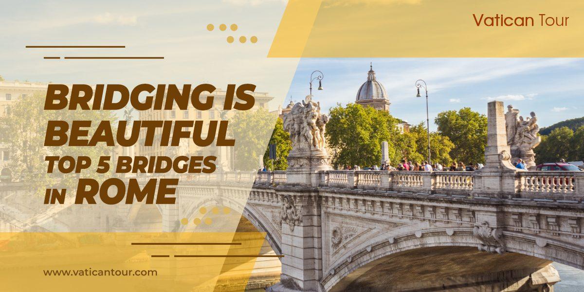 Bridging It Beautiful – Top 5 Bridges in Rome