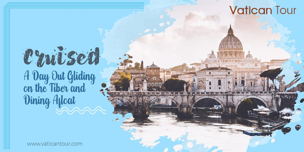 Cruised – A Day Out Gliding on the Tiber and Dining Afloat!