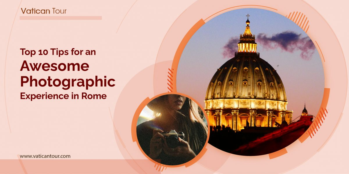 Top 10 Tips for an Awesome Photographic Experience in Rome
