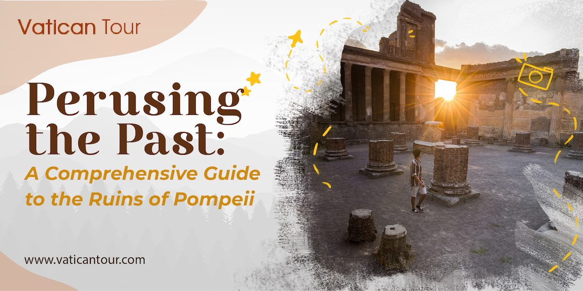 Perusing the Past: A Comprehensive Guide to the Ruins of Pompeii