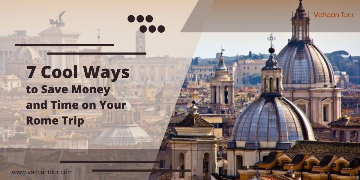 7 Cool Ways to Save Money and Time on Your Rome Trip
