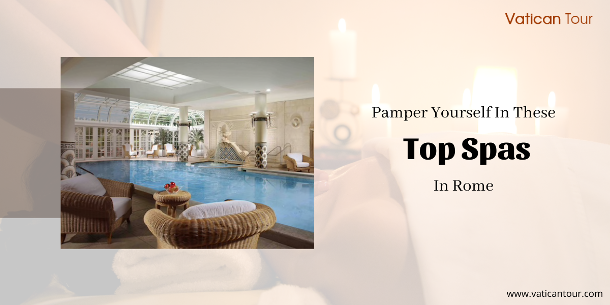 Pamper Yourself In These Top Spas In Rome