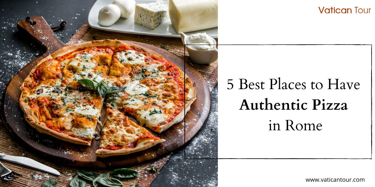5 Best Places to Have Authentic Pizza in Rome